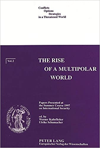Book The Rise of a Multipolar World: Papers presented at the Summer Course 1997 on International Security (Conflicts, Options, Strategies in a Threatened World, Volume 2) (1998-04-01)