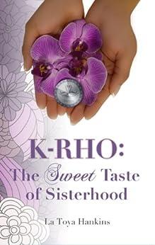 K-Rho: The Sweet Taste of Sisterhood by [Hankins, La Toya]