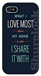 iPhone 5C What I love most about my home is who I share it with - black plastic case / Life Quotes