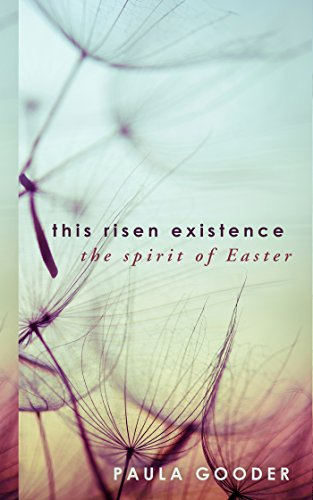 This Risen Existence: The Spirit of Easter by [Gooder, Paula]
