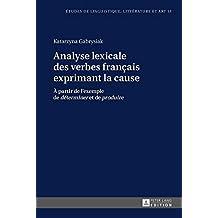 Analyse lexicale des verbes français exprimant la cause: À partir de l'exemple de «déterminer» et de «produire»