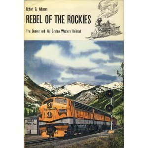 Rebel of the Rockies : The Denver and Rio Grande Western Railroad