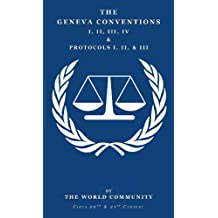 THE GENEVA CONVENTIONS I-IV and PROTOCOLS I-III