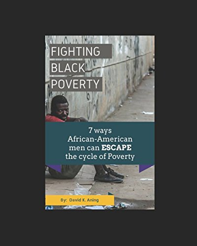 Search : Fighting Black Poverty: 7 Ways African-American Men can ESCAPE the Cycle of Poverty (African-Americans, money, rich, poverty in America, God, prayer, Christian living)
