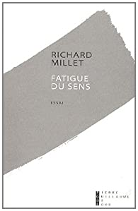 Fatigue du sens par Richard Millet