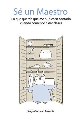 Se un maestro: Lo que querria que me hubiesen contado cuando comence a dar clases (Spanish Edition) [Sergio Travieso Teniente] (Tapa Blanda)