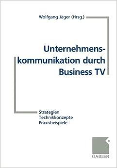 Book Unternehmenskommunikation durch Business TV: Strategien _ Technikkonzepte _ Praxisbeispiele