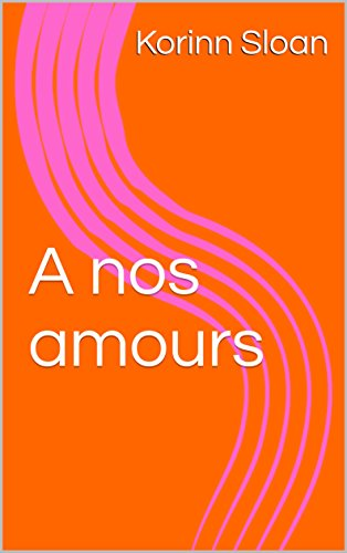 A nos amours (French Edition)