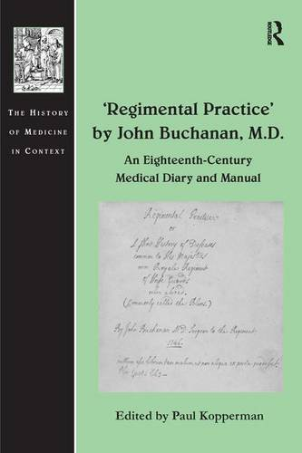 'Regimental Practice' by John Buchanan, M.D.: An Eighteenth-Century Medical Diary and Manual (The History of Medicine in Context)