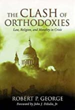 Clash Of Orthodoxies: Law Religion & Morality In Crisis