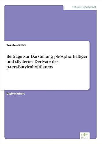 Book Beiträge zur Darstellung phosphorhaltiger und silylierter Derivate des p-tert-Butylcalix[4]arens (German Edition)