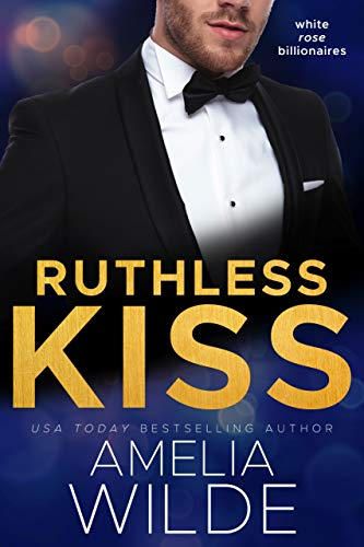 Ruthless Kiss (White Rose Billionaires Book 4)