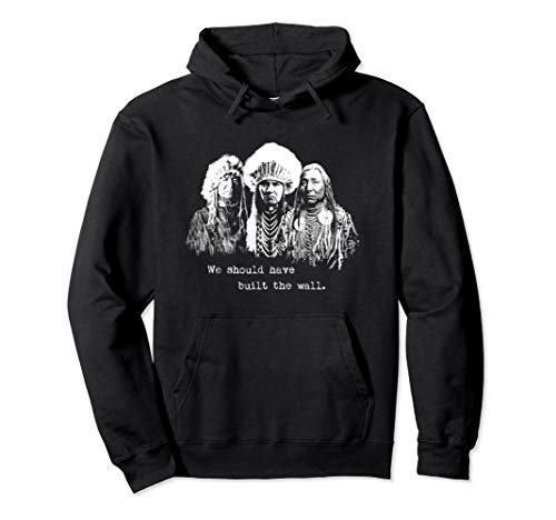 Unisex We Should Have Built A Wall Hoodie. Native American Shirts 2XL Black -