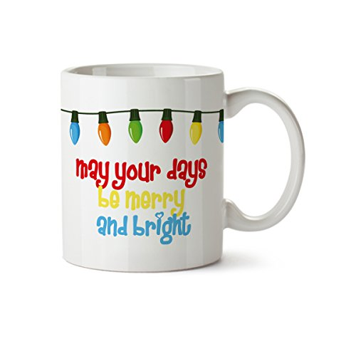 May Your Days Be Merry and Bright Light Decorations Porcelain Coffee Mug-11 oz- Happy Holidays Gift -