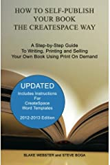 How to Self-Publish Your Book the CreateSpace Way: A Step-by-Step Guide To Writing, Printing and Selling Your Own Book Using Print On Demand