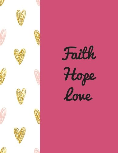 "Faith Hope Love: Quote journal Notebook Composition Book Inspirational Quotes Lined Notebook (8.5""x11"") Large (Faith Hope Love Journal) (Volume 3)"
