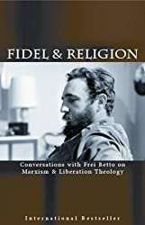 Fidel & Religion: Conversations with Frei Betto on Marxism & Liberation Theology