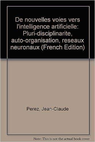 Lire De Nouvelles Voies Vers l'Intelligence Artificielle: Pluri-Disciplinarite Auto-Organisat Réseau Neur pdf epub