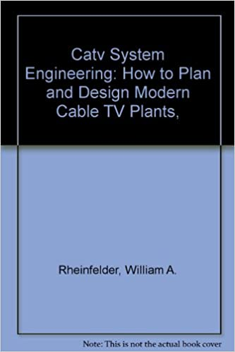 Catv System Engineering: How to Plan and Design Modern Cable