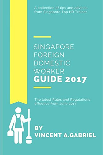 Download Singapore Foreign Domestic Worker Guide 2017 ebook