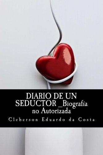 DIARIO DE UN SEDUCTOR: BIOGRAFA NO AUTORIZADA (Spanish Edition)