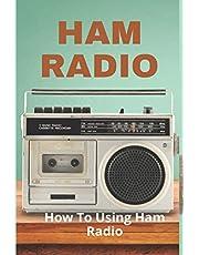 Ham Radio: How To Using Ham Radio: Ham Radios For Beginners