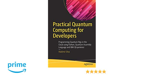 Amazon com: Practical Quantum Computing for Developers: Programming