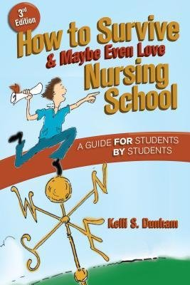 [(How to Survive and Maybe Even Love Nursing School)] [Author: Kelli S. Dunham] published on (March, 2008) pdf