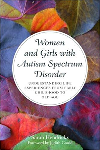Women and Girls with Autism Spectrum Disorder: Understanding Life Experiences from Early Childhood to Old Age - Popular Autism Related Book