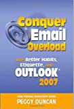 Conquer Email Overload with Outlook 2007, Peggy Duncan, 0967472873