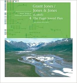 Grant Jones Jones Jones Ilaris The Puget Sound Plan Source Books In Landscape Architecture Paperback Common By Author Jane Amidon 0884711836031 Amazon Com Books