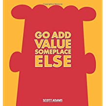 Go Add Value Someplace Else: A Dilbert Book