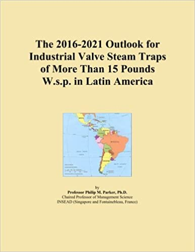 The 2016-2021 Outlook for Industrial Valve Steam Traps of More Than 15 Pounds W.s.p. in Latin America