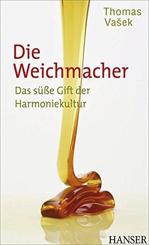 Die Weichmacher: Das süße Gift der Harmoniekultur