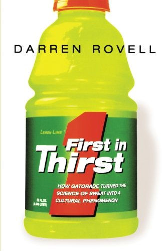Download First in Thirst: How Gatorade Turned the Science of Sweat Into a Cultural Phenomenon pdf epub