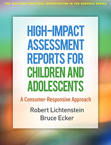 High-Impact Assessment Reports for Children and Adolescents: A Consumer-Responsive Approach (The Guilford Practical Intervention in the Schools Series)