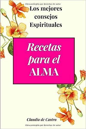 Amazon.com: Recetas para el Alma: Los mejores consejos Espirituales (Libros de Sanación Interior) (Spanish Edition) (9781515061038): Claudio de Castro S.: ...