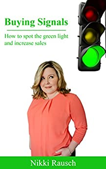 Buying Signals: How to spot the green light and increase sales by [Rausch, Nikki]