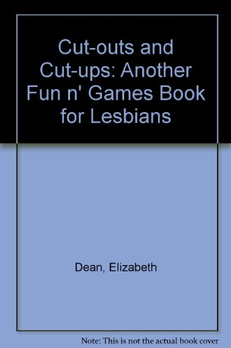 Cut-Outs and Cut-Ups: A Lesbian Fun'N'Games Book