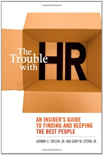 The Trouble with HR: An  Insider's Guide to Finding and Keeping the Best People