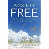 Robert L. Leahy: Anxiety Free : Unravel Your Fears Before They Unravel You (Paperback); 2010 Edition