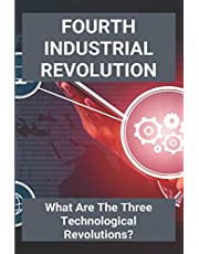 Fourth Industrial Revolution: What Are The Three Technological Revolutions?: The Fourth Industrial Revolution Multiple Choice Questions