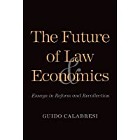 The Future of Law and Economics: Essays in Reform and Recollection