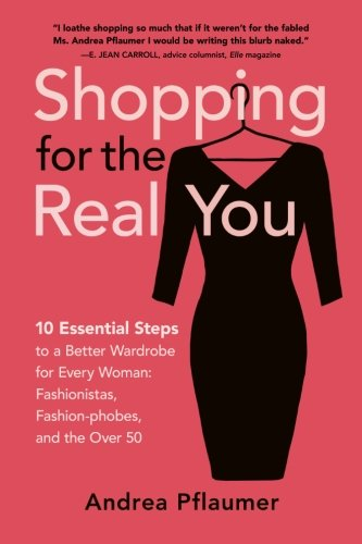 Shopping for the Real You: Ten Essential Steps to the Perfect Wardrobe (Volume 1)