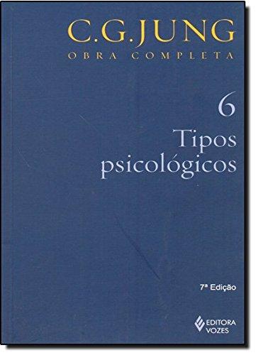 Tipos Psicológicos - Volume 6. Coleção Obras Completas de C. G. Jung