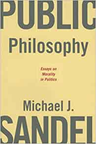 michael sandel public philosophy essays In this book, michael sandel takes up some of the hotly contested moral and political issues of our time, including affirmative action, assisted suicide.