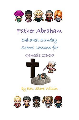 Father Abraham: Children Sunday School Lessons on Genesis 12-50 by [Wilson, Rev. Stephen R.]