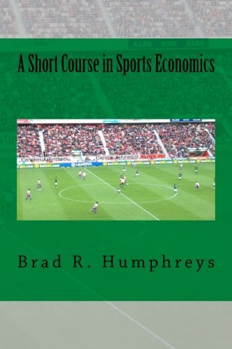 A Short Course in Sports Economics by Dr. Brad R. Humphreys (2014-02-26)