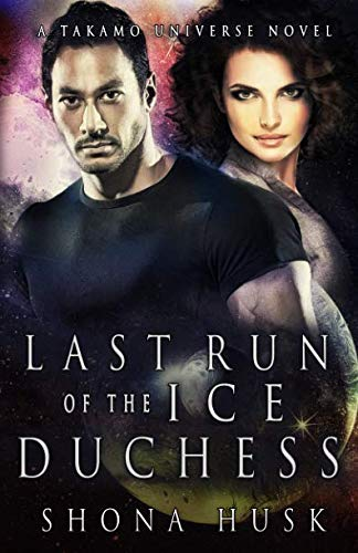 (Last Run of the Ice Duchess: A Takamo Universe Novel (A tale of the Distan Colonies))