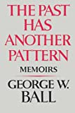 The Past Has Another Pattern, George W. Ball, 0393301427
